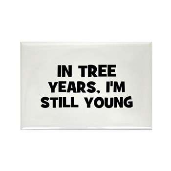 In Tree Years, I'm still Young Rectangle Magnet