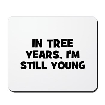 In Tree Years, I'm still Young Mousepad