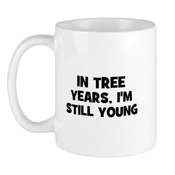 In Tree Years, I'm still Young Mug