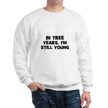 In Tree Years, I'm still Young Sweatshirt