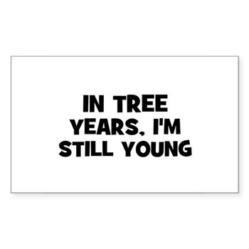 In Tree Years, I'm still Young Sticker (Rect.)