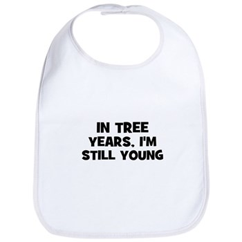 In Tree Years, I'm still Young Bib