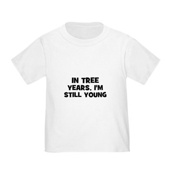 In Tree Years, I'm still Young Toddler T-Shirt