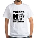 There Is No Crying In Archery White T-Shirt
