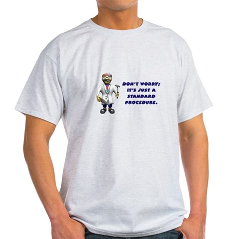 Surgery get well gifts Funny Light T-Shirt by CafePress