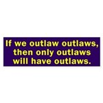 If we outlaw outlaws bumper sticker