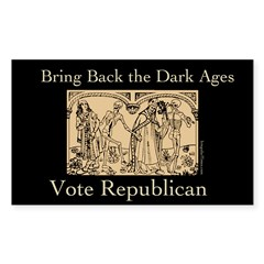 Bring Back the Dark Ages: Vote Republican Bumper Sticker