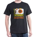 We Develop From The Negatives T Shirt T-Shirt