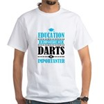 education is important but darts importanter T-Shi