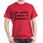 Of Course I Know I'm Dramatic T-Shirt