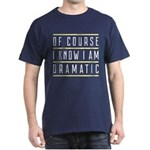 Of Course I Know I Am Dramatic T-Shirt