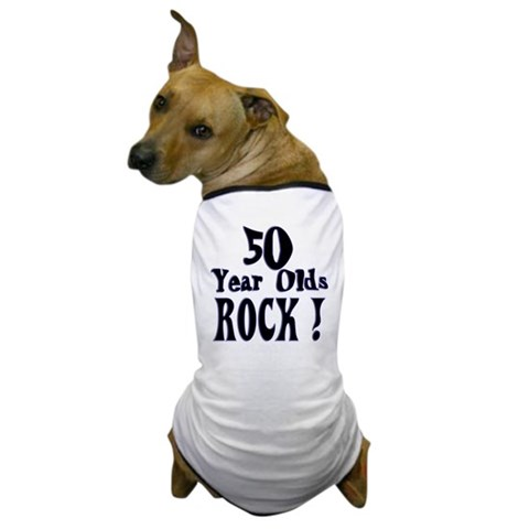 50 Year Olds Rock   Birthday Dog T-Shirt by CafePress