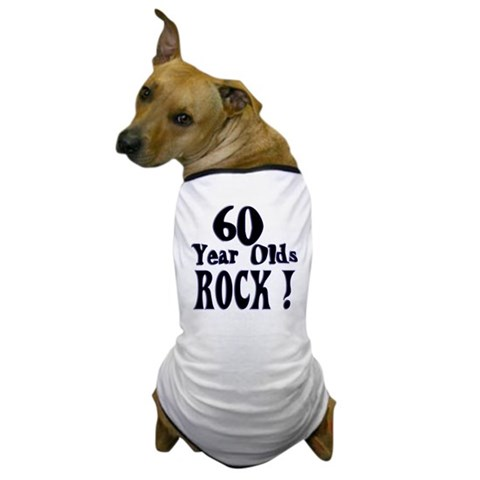 60 Year Olds Rock   Birthday Dog T-Shirt by CafePress