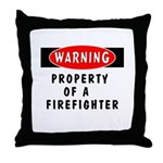 "Warning! Throw Pillow ""New personalized firefighter design! Choose from Warning! Property of a firefighter design on t-shirts, sweats, tote bags, mousepads, coffee mugs, ..."""