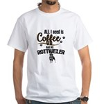 All I need is Coffee and my rottweiler T-Shirt