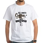 All I need is Coffee and my Boxer T-Shirt
