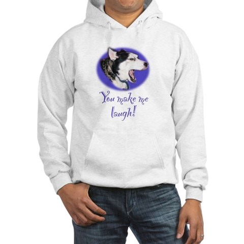 You Make Me Laugh Husky Funny Hooded Sweatshirt by CafePress