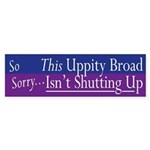 Uppity Broad Shut Up? (bumper sticker)