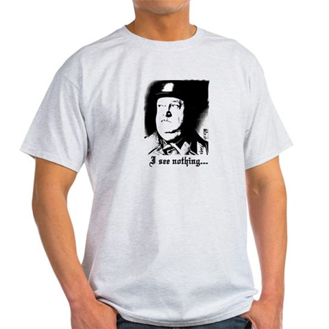 SGT> SCHULTZ I see nothing Ww2 Light T-Shirt by CafePress