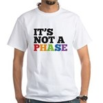 It's Not A Phase White T-Shirt