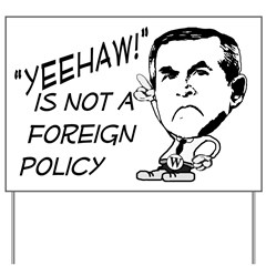 Yeehaw! Is Not a Foreign Policy Lawn Sign