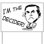 I'm the Decider Anti-Bush Yard Sign