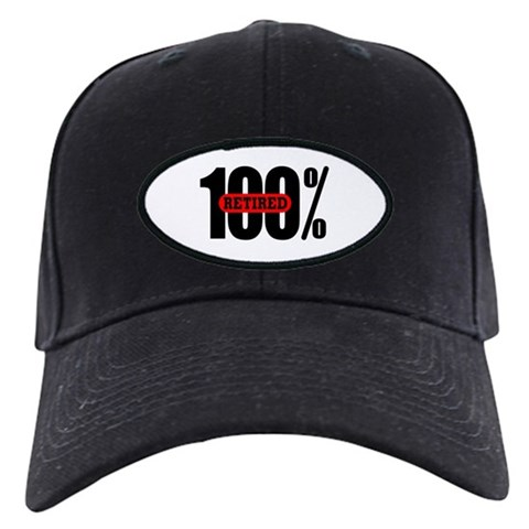100 Percent Retired  Humor Black Cap by CafePress