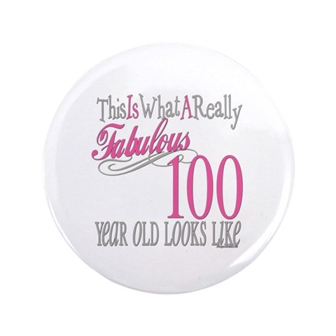 100th Birthday Gift  Cute 3.5 Button by CafePress