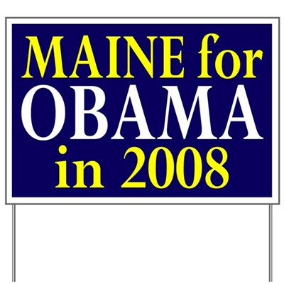 Maine for Barack Obama in 2008! Show Maine state support for the Obama campaign with this lawn sign in your yard!