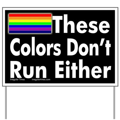 The lesbian and gay liberation rainbow accompanies the text, These Colors Don't Run Either! (Lawn Sign)