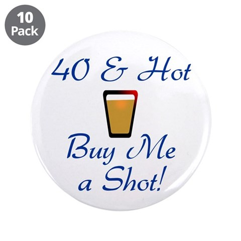 40  Hot  40th birthday 3.5 Button 10 pack by CafePress