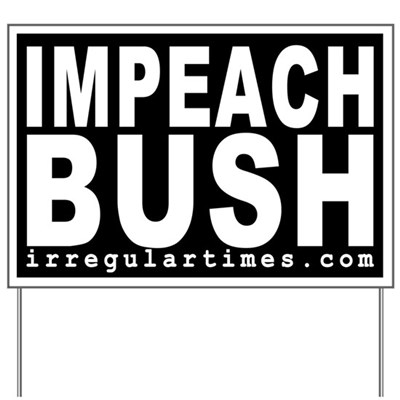 Black Impeach Bush Lawn Sign from Irregular Times (on the web at irregulartimes.com).
