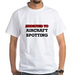 Addicted to Aircraft Spotting T-Shirt