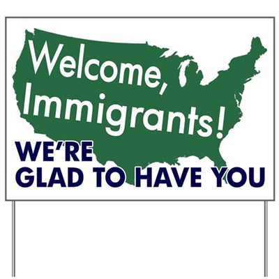Welcome, Immigrants! We're Glad to Have You. (Pro-Immigration, Welcoming, Hospitable Lawn Sign)