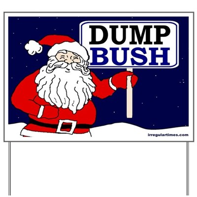 Santa Claus knows that George W. Bush has been a naughty, naughty boy. That's why Santa says it's time to Dump Bush! (Anti-Bush Lawn Sign)