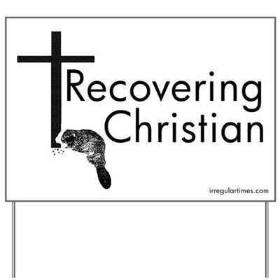 The beaver gnawing at the base of a cross stands as a graphic representation for the Recovering Christian. Come out and say it! (Lawn Sign)