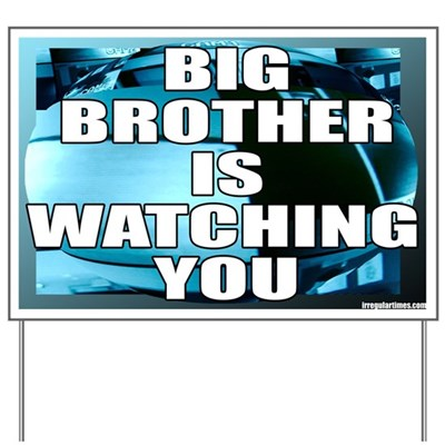 Surveillance camera footage forms the background for this lawn sign with the message, Big Brother is Watching You. Because He is, you know.