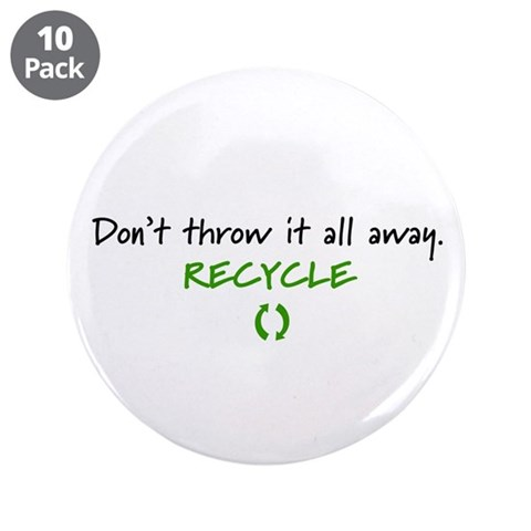 Don't throw...Recycle  Peace 3.5 Button 10 pack by CafePress