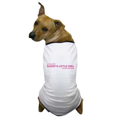 ...mess with daddy's little girl...  Infant Dog T-Shirt by CafePress