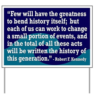 Each of us can work to change a small portion of events, and in the total of all these acts will be written the history of this generation. - Robert F. Kennedy
