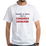 Madly in love with a Ceramics Designer T-Shirt
