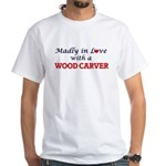 Madly in love with a Wood Carver T-Shirt