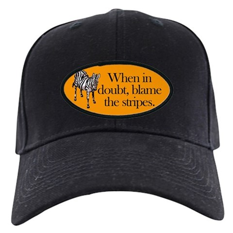 . When in doubt, blame the stripes. Funny Black Cap by CafePress