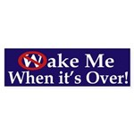 Wake Me When it's Over! (bumper sticker)