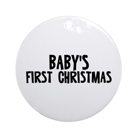 Baby's First Christmas Ornament Round Funny Round Ornament by CafePress