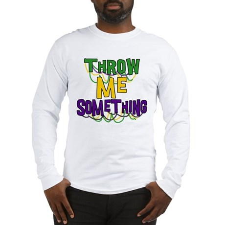 Mardi Gras Throw Me Something Long Sleeve T-Shirt