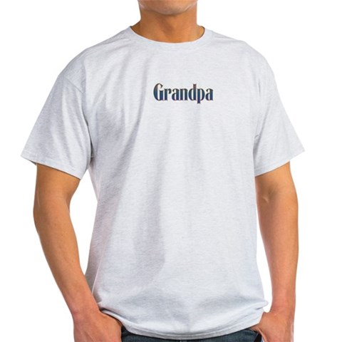 Grandpa Gifts Grandpa Light T-Shirt by CafePress