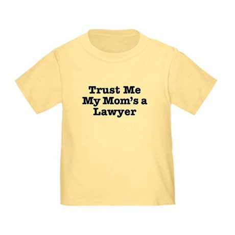 Trust Me My Mom's a Lawyer Infant/Toddler T-Shirt