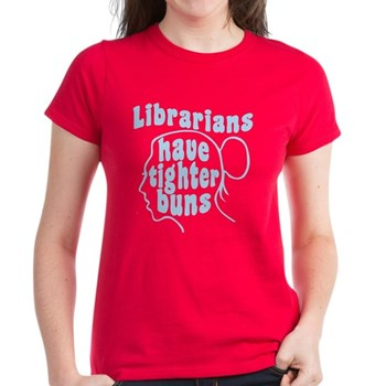 Librarians Have Tighter Buns Women's Dark T-Shirt - CafePress