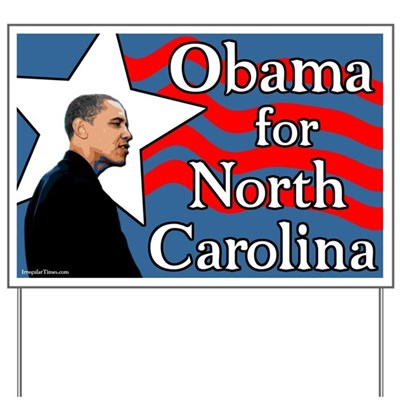 North Carolina put this yard sign out on their lawns or show it in their shop windows as a sign that they support Barack Obama for President in the North Carolina Democratic primary election in 2008.